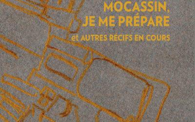 Mocassin, je me prépare (parution poésie)