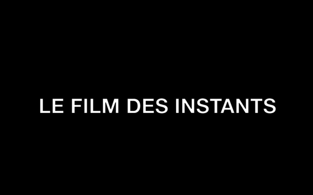 LE FILM DES INSTANTS