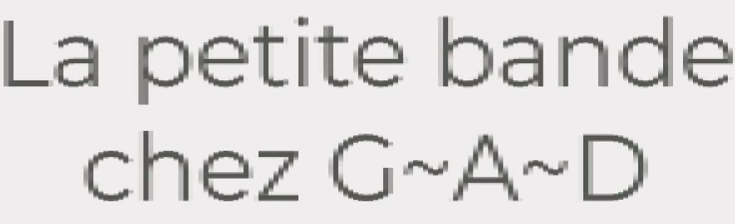 [incise / lancement de G~A~D]